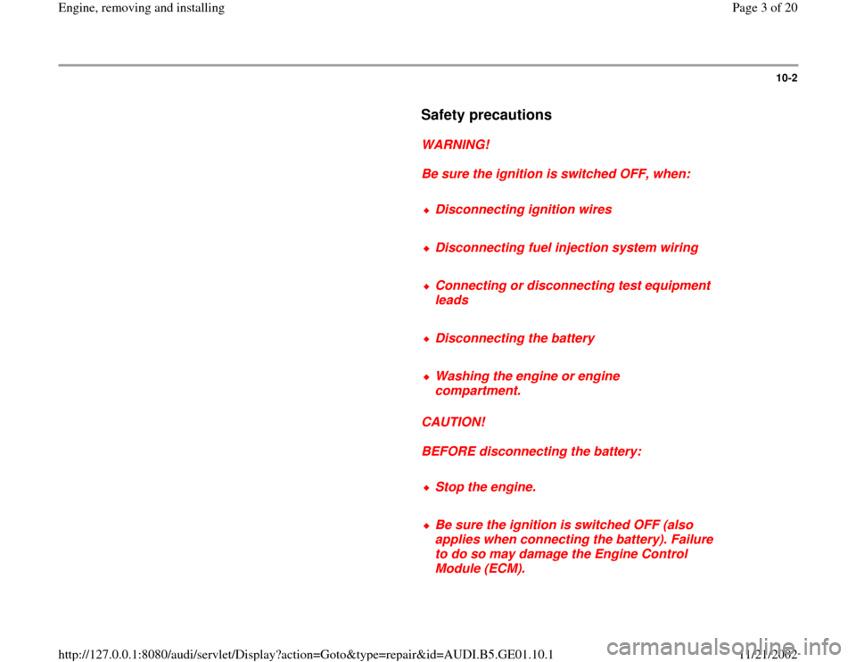 AUDI A4 1997 B5 / 1.G AFC Engine Assembly Workshop Manual 10-2        Safety precautions         WARNING!        Be sure the ignition is switched OFF, when:        Disconnecting ignition wires      Disconnecting fuel injection system wiring      Connecting o