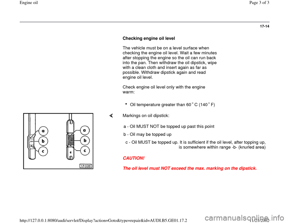 AUDI A4 1997 B5 / 1.G AFC Engine Oil Workshop Manual 17-14        Checking engine oil level         The vehicle must be on a level surface when  checking the engine oil level. Wait a few minutes  after stopping the engine so the oil can run back  into t