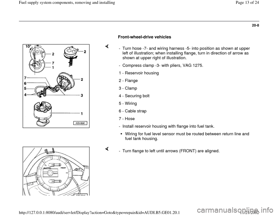 AUDI A4 1996 B5 / 1.G AFC Engine Fuel Supply System Components User Guide 20-8        Front-wheel-drive vehicles       -  Turn hose -7- and wiring harness -5- into position as shown at upper  left of illustration; when installing flange, turn in direction of arrow as  shown