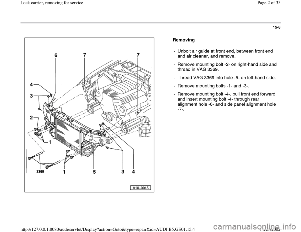 AUDI A4 1995 B5 / 1.G AFC Engine Lock Carrier Removing For Service Workshop Manual 15-8      Removing   -  Unbolt air guide at front end, between front end  and air cleaner, and remove.  -  Remove mounting bolt -2- on right-hand side and  thread in VAG 3369.  -  Thread VAG 3369 into