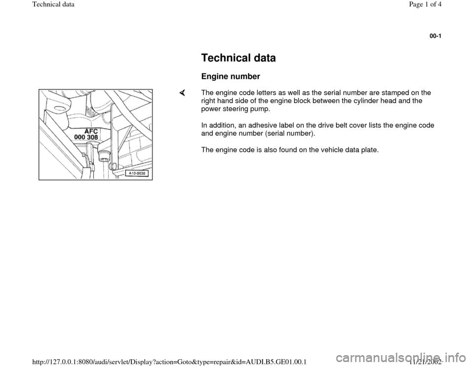 AUDI A4 1998 B5 / 1.G AFC Engine Technical Data 00-1         Technical data        Engine number        The engine code letters as well as the serial number are stamped on the  right hand side of the engine block between the cylinder head and the