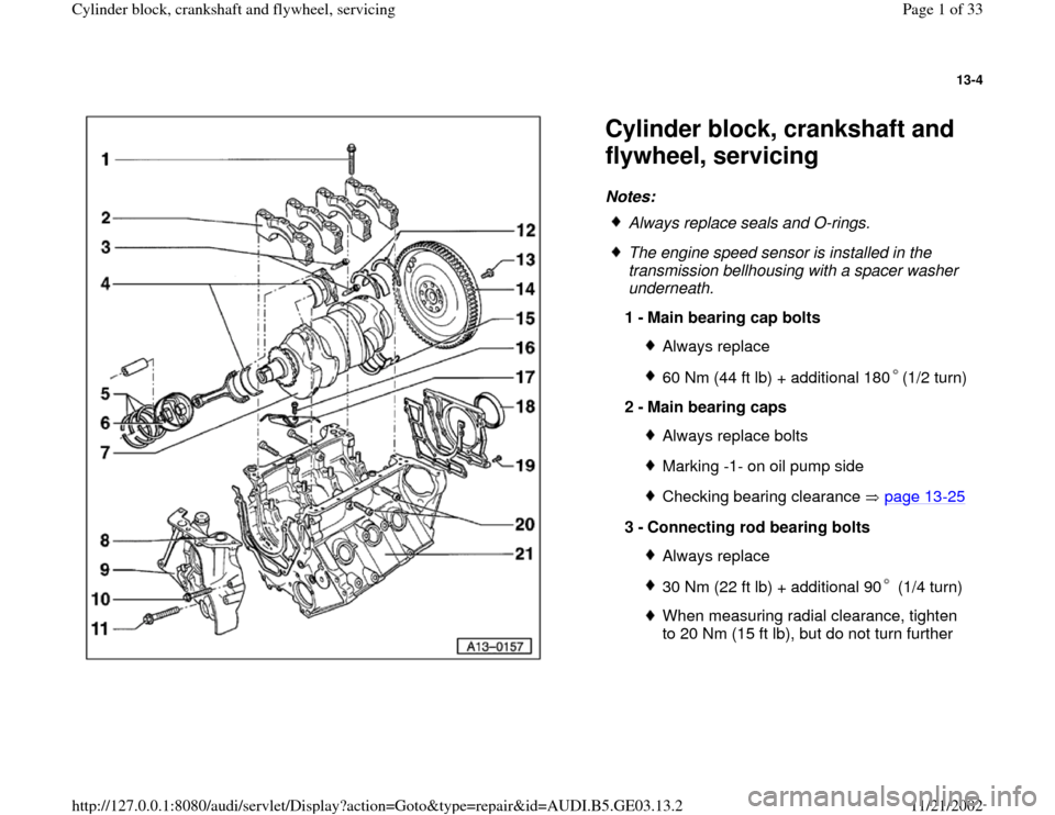 AUDI A4 1997 B5 / 1.G AHA ATQ Engines Cylinder Block Crankshaft And Flywheel Component Service Manual 13-4      Cylinder block, crankshaft and  flywheel, servicing Notes:    Always replace seals and O-rings.  The engine speed sensor is installed in the  transmission bellhousing with a spacer washer  u