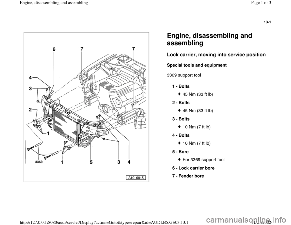AUDI A6 1998 C5 / 2.G AHA ATQ Engines Assembly Workshop Manual 13-1      Engine, disassembling and  assembling Lock carrier, moving into service position   Special tools and equipment   3369 support tool   1 -  Bolts  45 Nm (33 ft lb) 2 -  Bolts 45 Nm (33 ft lb)