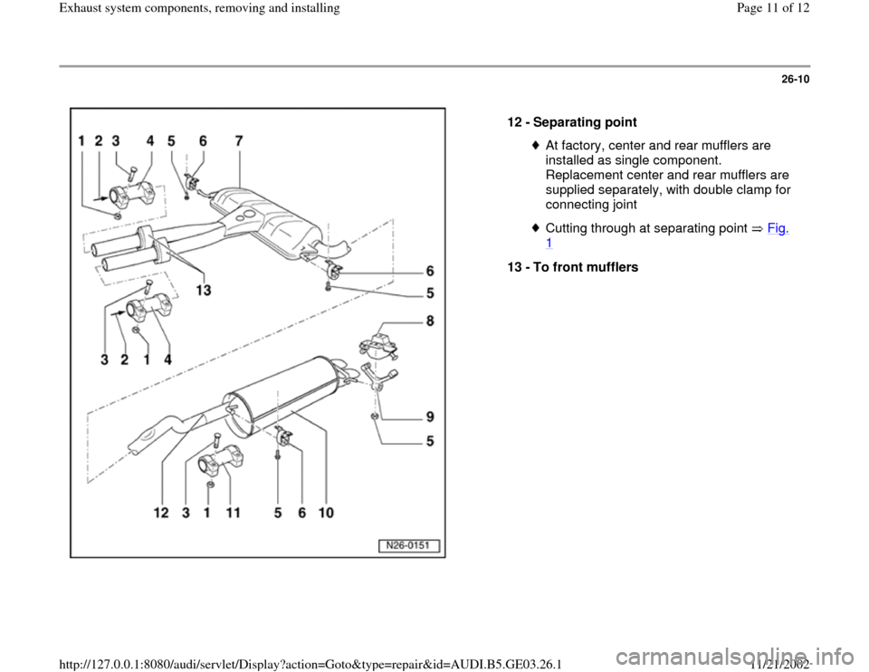 AUDI A4 2000 B5 / 1.G AHA ATQ Engines Exhaust System Components Manual 26-10      12 -  Separating point  At factory, center and rear mufflers are  installed as single component.  Replacement center and rear mufflers are  supplied separately, with double clamp for  conne