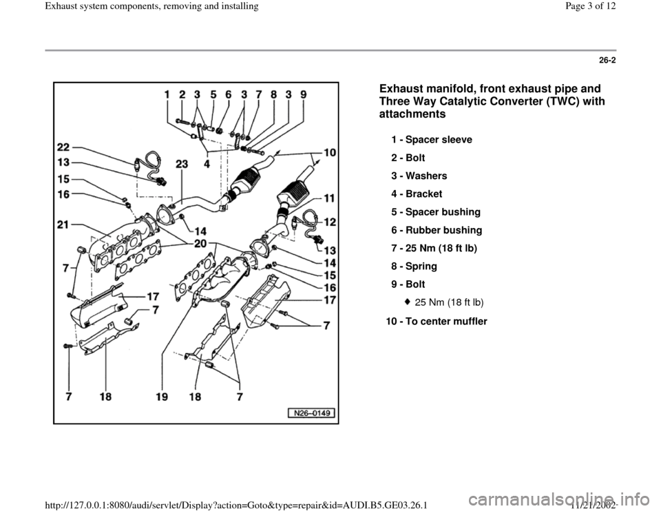 AUDI A4 1998 B5 / 1.G AHA ATQ Engines Exhaust System Components Manual 26-2      Exhaust manifold, front exhaust pipe and  Three Way Catalytic Converter (TWC) with  attachments   1 -  Spacer sleeve  2 -  Bolt  3 -  Washers  4 -  Bracket  5 -  Spacer bushing  6 -  Rubber