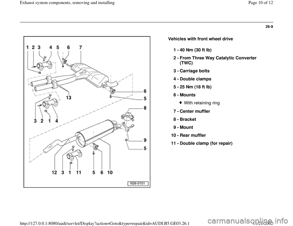 AUDI A6 1998 C5 / 2.G AHA ATQ Engines Exhaust System Components Manual 26-9      Vehicles with front wheel drive   1 -  40 Nm (30 ft lb)  2 -  From Three Way Catalytic Converter  (TWC)  3 -  Carriage bolts  4 -  Double clamps  5 -  25 Nm (18 ft lb)  6 -  Mounts  With ret