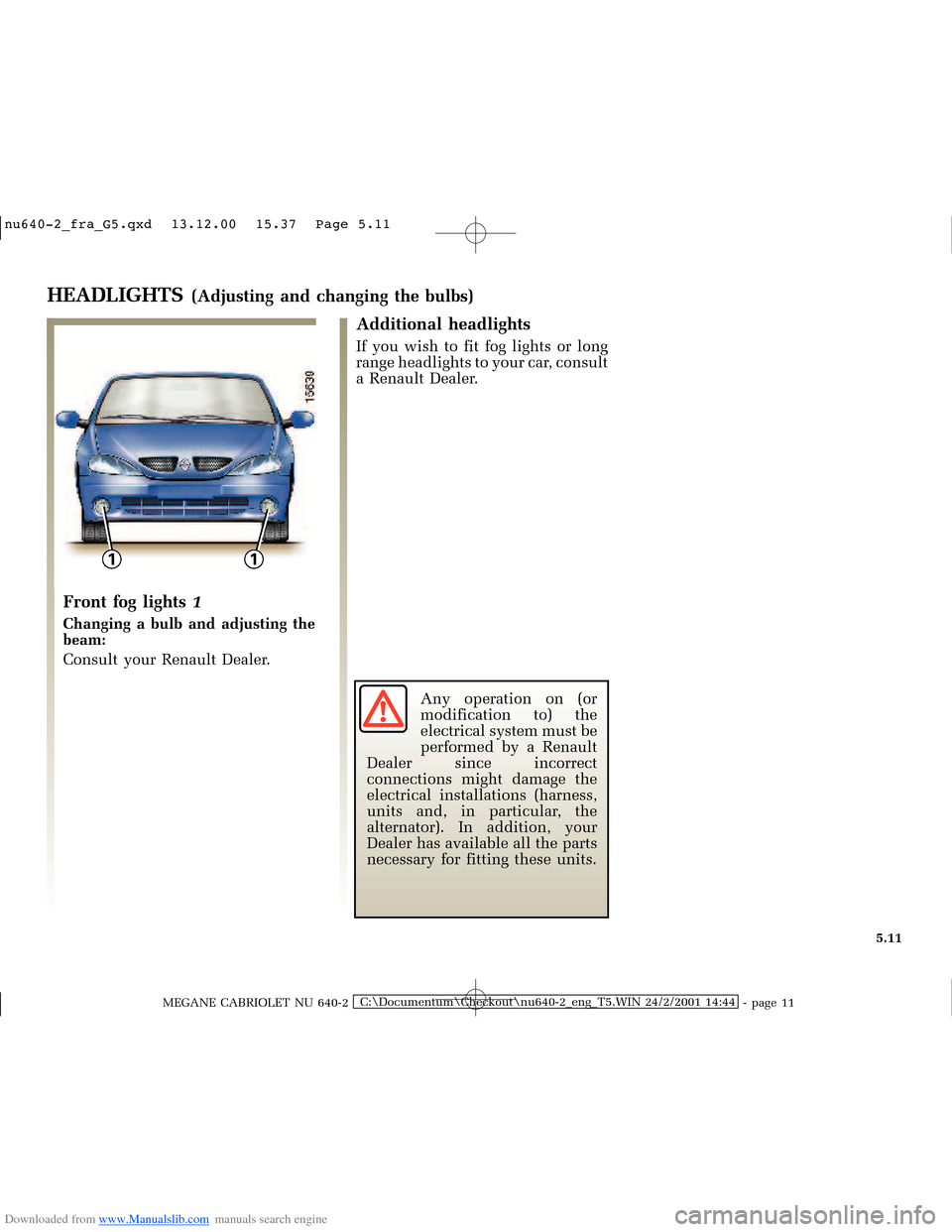 RENAULT MEGANE 2000 X64 / 1.G Owners Manual Downloaded from www.Manualslib.com manuals search engine 11 QXBIUDB*T[G      3DJH  MEGANE CABRIOLET NU 640-2C:\Documentum\C