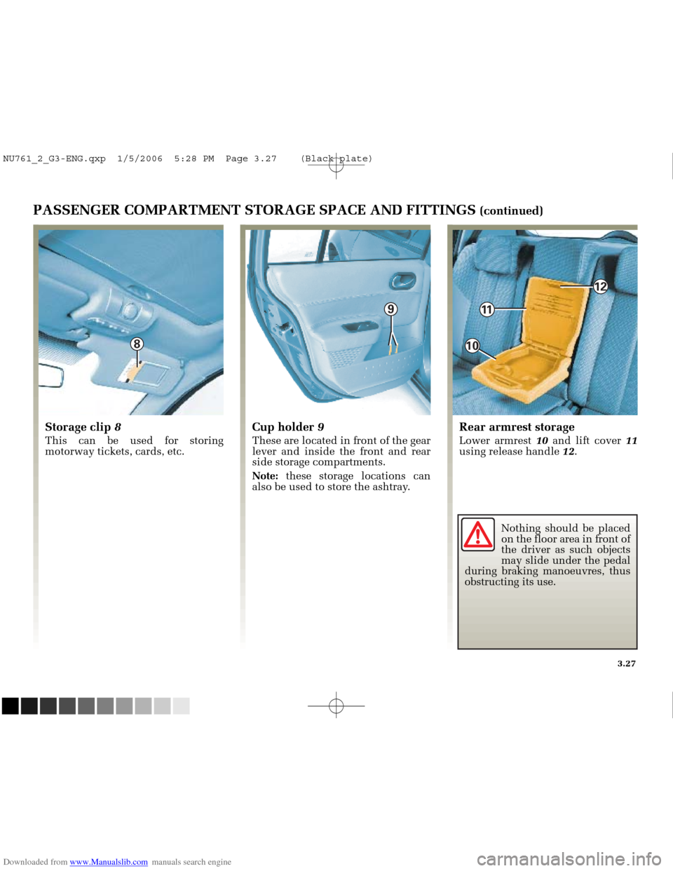 RENAULT MEGANE 2005 X84 / 2.G Owners Manual Downloaded from www.Manualslib.com manuals search engine  9  8 10  11  12  NU761_2_G3-FRA.qxd  4/11/05  10:52  Page 3.27 3.27 PASSENGER COMPARTMENT STORAGE SPACE AND FITTINGS (continued) Storage clip