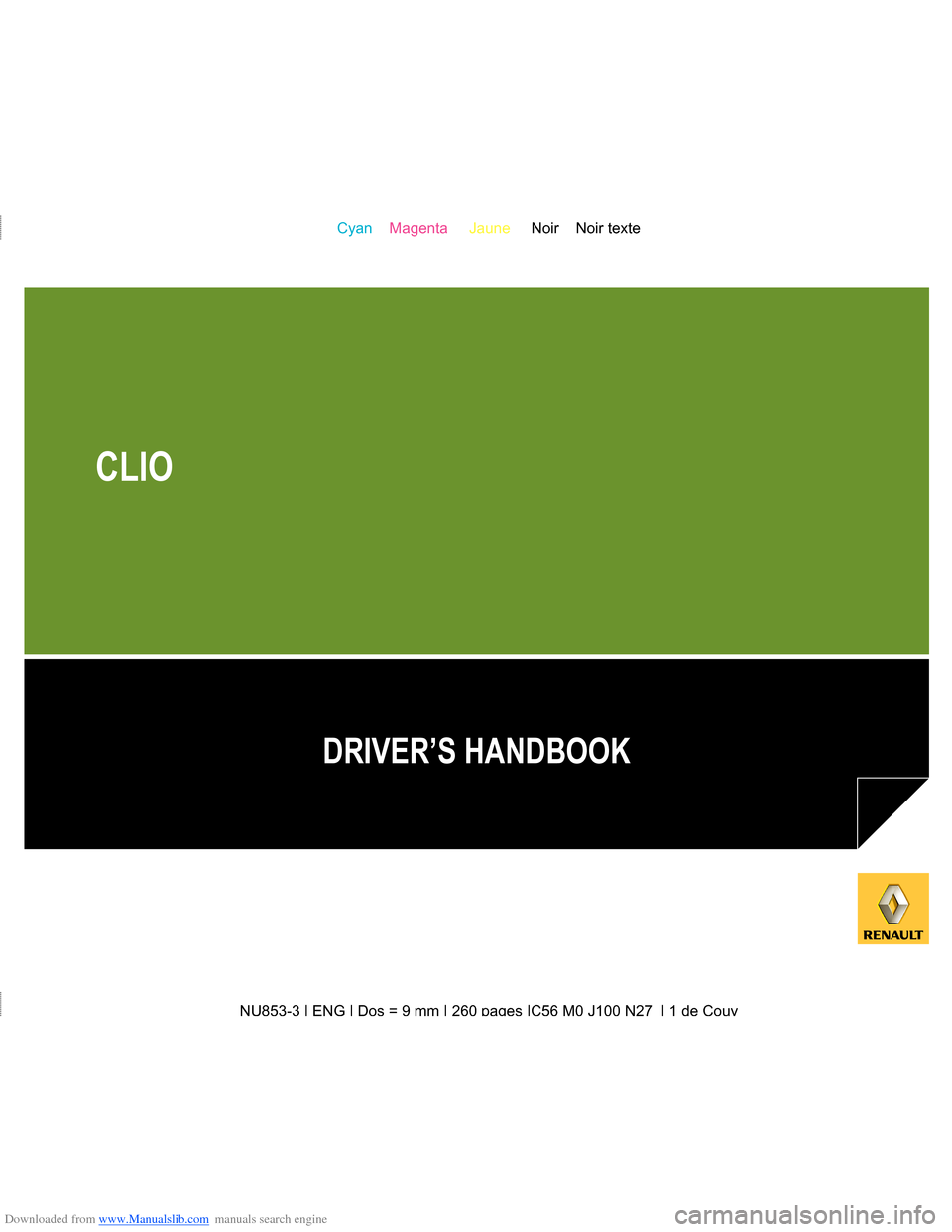 RENAULT CLIO 2009 X85 / 3.G Owners Manual Downloaded from www.Manualslib.com manuals search engine NU853-3 | ENG | Dos = 9 mm | 260 pages |C56 M0 J100 N27  | 1 de Couv Cyan    Magenta     Jaune     Noir    Noir texte NU853-3 | ENG | Dos = 9 m