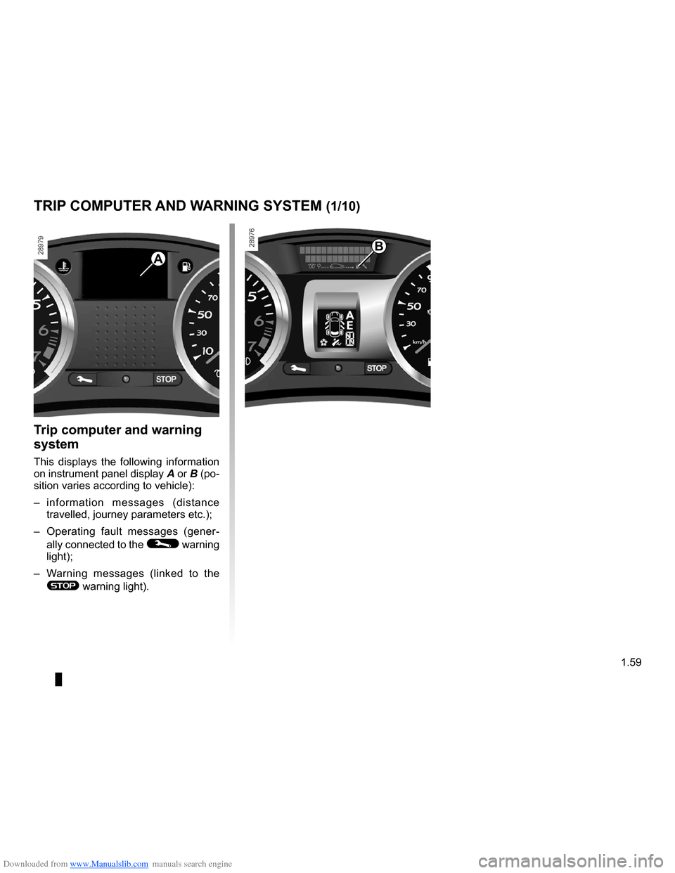 RENAULT CLIO 2009 X85 / 3.G Repair Manual Downloaded from www.Manualslib.com manuals search engine  control instruments ...............................(up to the end of the DU)indicators:instrument panel  .............................(up to t