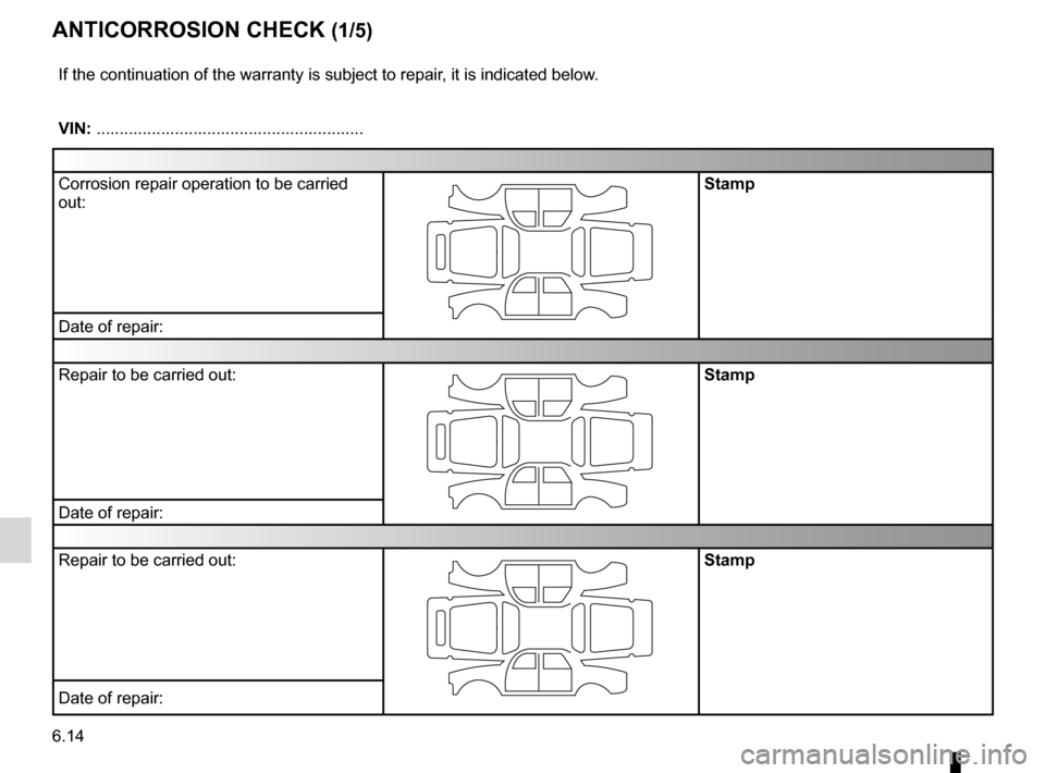 RENAULT ESPACE 2012 J81 / 4.G Owners Manual anti-corrosion check ............................. (up to the end of the DU) 6.14 ENG_UD10911_1 Contrôle anticorrosion (X35 - X44 - X45 - X65 - X73 - X81 - X84 - X8