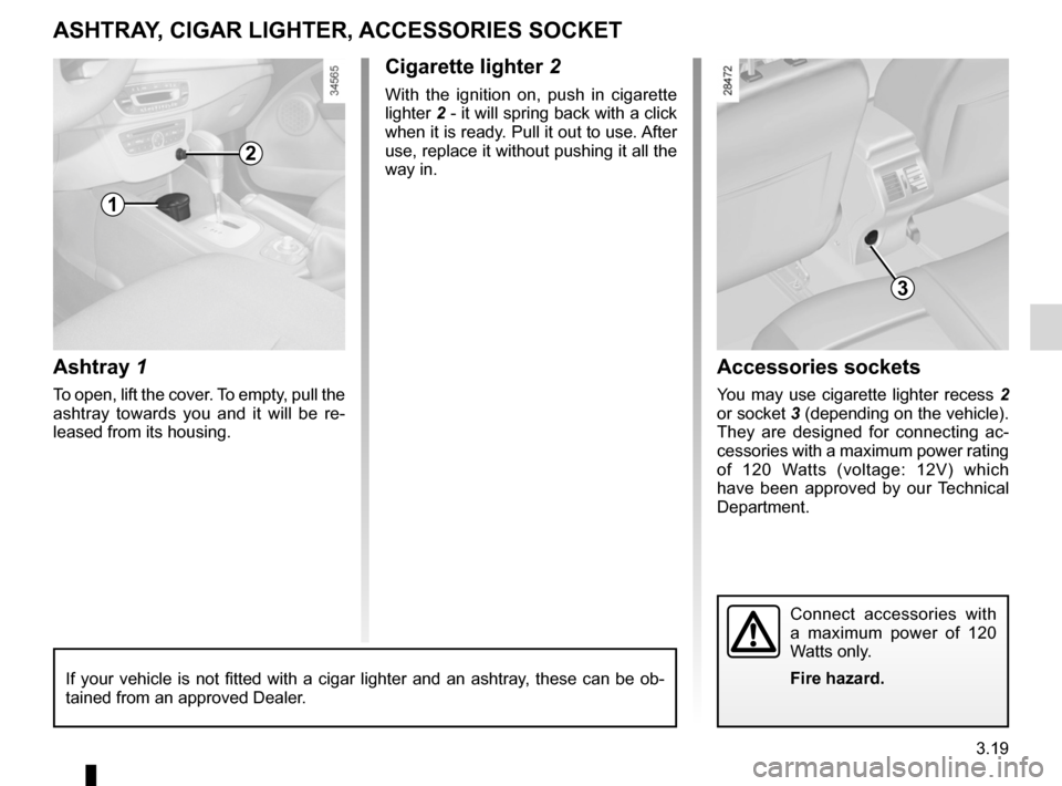 RENAULT FLUENCE ZERO EMISSION 2012 1.G Owners Manual ashtray .................................................. (up to the end of the DU) cigar lighter  ........................................... (up to the end of the DU) accessories socket  ..........