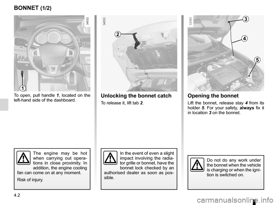 RENAULT FLUENCE ZERO EMISSION 2012 1.G Owners Manual bonnet................................................... (up to the end of the DU) maintenance: mechanical  ...................................... (up to the end of the DU) 4.2 ENG_UD20065_2 Capot mo