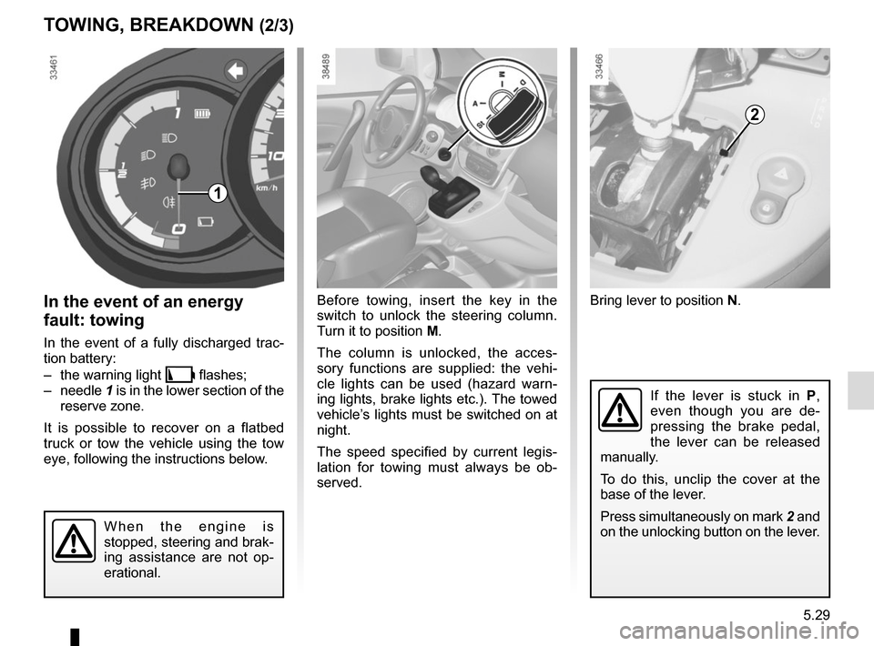 RENAULT KANGOO VAN ZERO EMISSION 2012 X61 / 2.G Owners Manual 5.29 Bring lever to position N. TOWING, BREAKDOWN (2/3) In the event of an energy  fault: towing In the event of a fully discharged trac- tion battery: –  the warning light   flashes; – needle  1