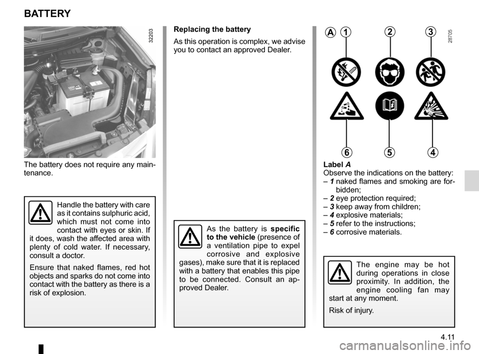 RENAULT KOLEOS 2012 1.G Owners Manual battery................................................... (up to the end of the DU) 4.11 ENG_UD21000_4 Batterie (X45 - H45 - Renault) ENG_NU_977-2_H45_Ph2_Renault_4 Battery BA tteR y The battery does