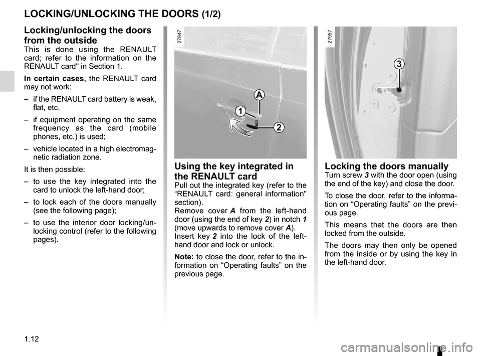 RENAULT LAGUNA COUPE 2012 X91 / 3.G User Guide opening the doors ................................. (up to the end of the DU) closing the doors  .................................. (up to the end of the DU) unlocking the doors  .....................