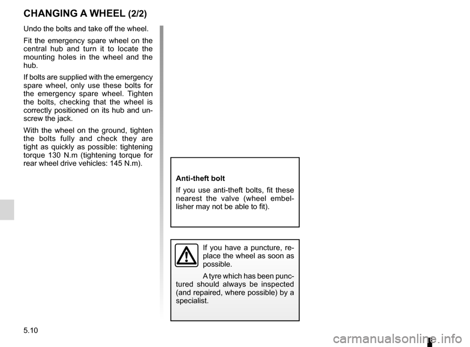 RENAULT LAGUNA 2012 X91 / 3.G Owners Manual 5.10 ENG_UD20515_1 Changement de roue (X91 - B91 - K91 - Renault) ENG_NU_936-5_BK91_Renault_5 Anti-theft bolt If  you  use  anti-theft  bolts,  fit  these  nearest  the  valve  (wheel  embel - lisher