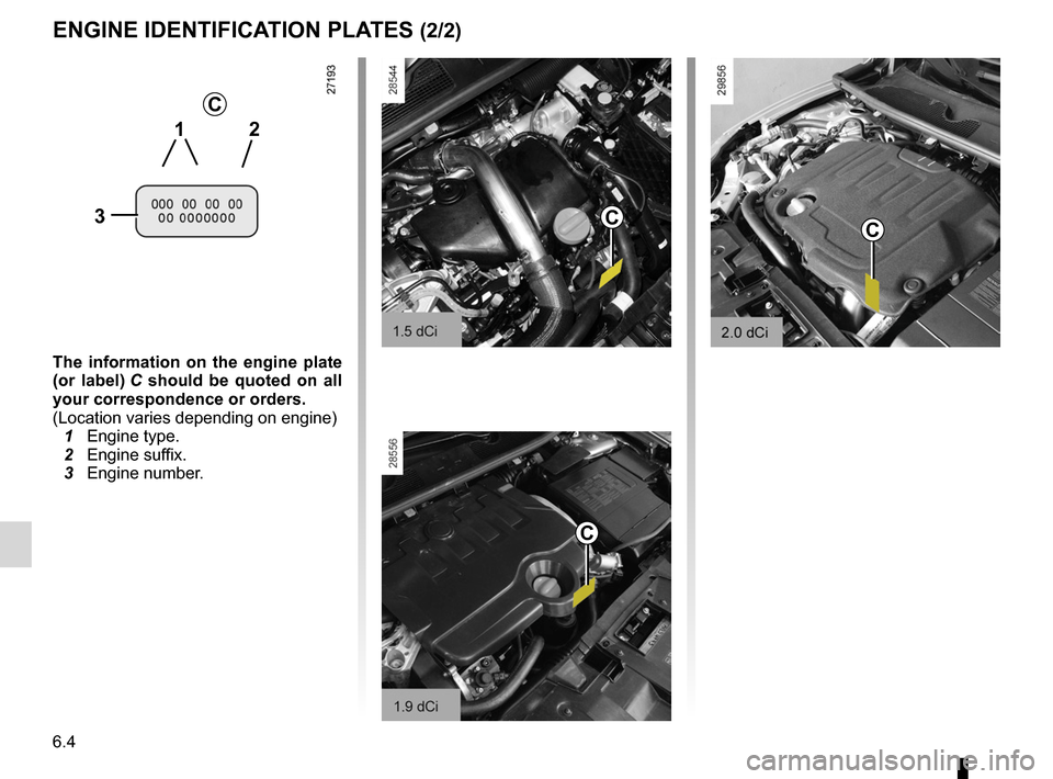 RENAULT MEGANE RS 2012 X95 / 3.G Owners Manual 6.4 ENG_UD11756_3 Plaques d'identification (X95 - B95 - D95 - Renault) ENG_NU_837-6_BDK95_Renault_6 c the  information  on  the  engine  plate  (or  label)  C  should  be  quoted  on  all  your corr