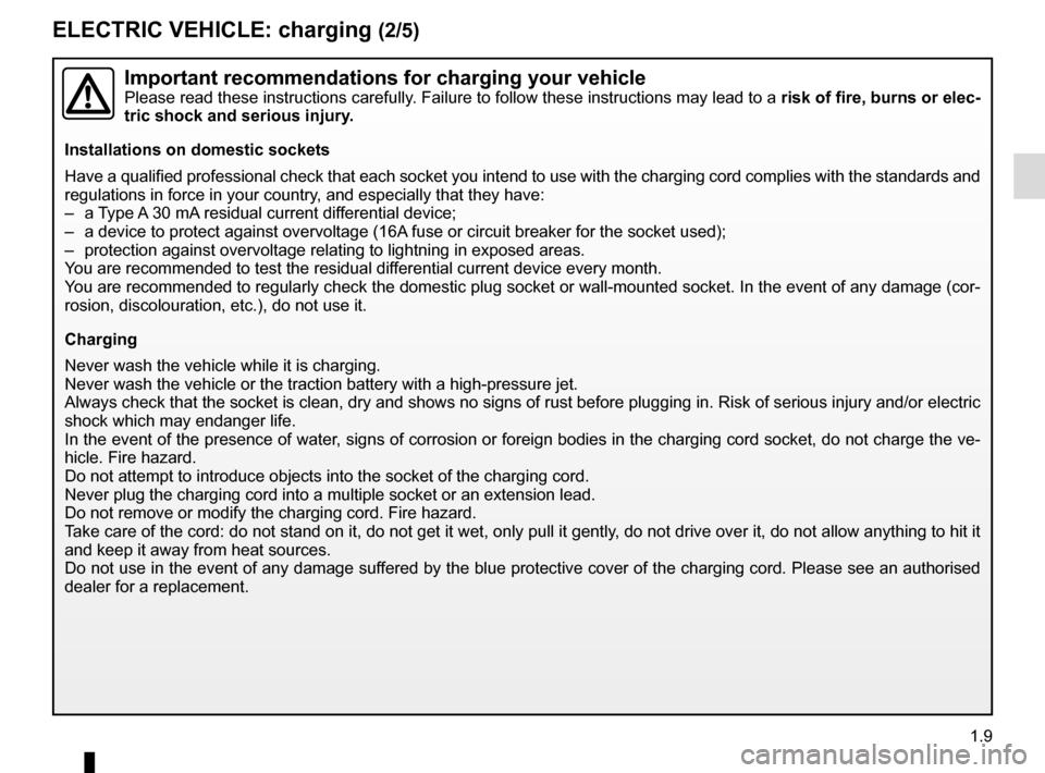 RENAULT TWIZY 2012 1.G User Guide 1.9 ELECTRIC VEHICLE: charging (2/5) Important recommendations for charging your vehiclePlease read these instructions carefully. Failure to follow these instructions may lead to a risk of fire, burns