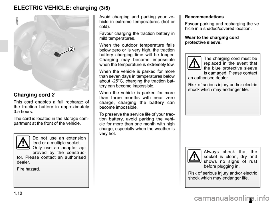 RENAULT TWIZY 2012 1.G User Guide 1.10 ELECTRIC VEHICLE: charging (3/5) Charging cord  2 This cord enables a full recharge of  the traction battery in approximately  3.5 hours. The cord is located in the storage com- partment at the f