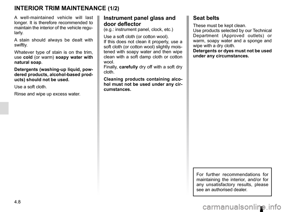 RENAULT TWIZY 2012 1.G Manual PDF 4.8 Instrument panel glass and  door deflector (e.g.: instrument panel, clock, etc.) Use a soft cloth (or cotton wool). If this does not clean it properly, use a  soft cloth (or cotton wool) slightly