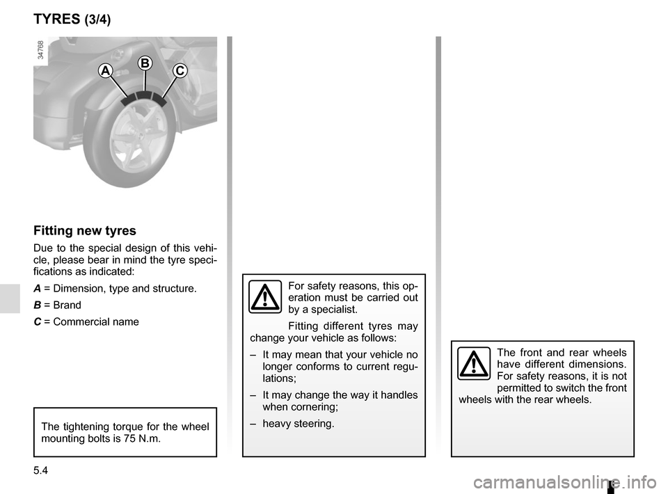 RENAULT TWIZY 2012 1.G Manual PDF 5.4 TYRES (3/4) Fitting new tyres Due to the special design of this vehi- cle, please bear in mind the tyre speci- fications as indicated: A = Dimension, type and structure. B = Brand C = Commercial n