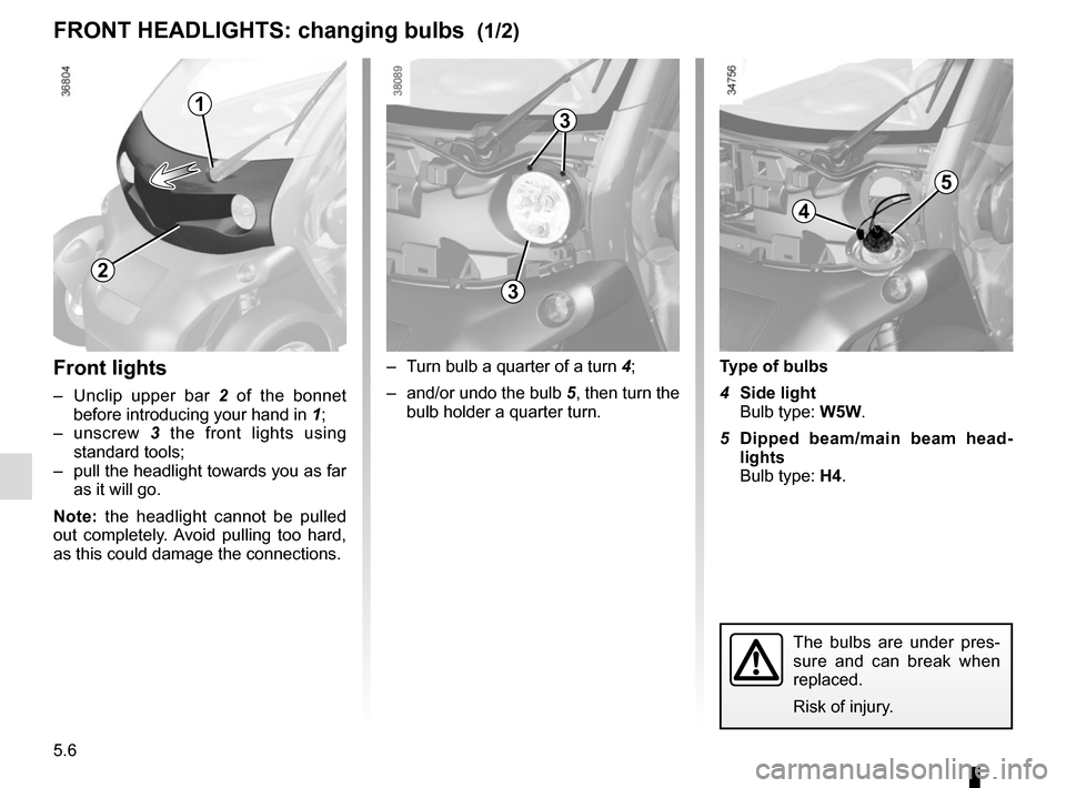 RENAULT TWIZY 2012 1.G Manual PDF 5.6 Front lights –  Unclip upper bar 2 of the bonnet  before introducing your hand in  1; – unscrew  3 the front lights using  standard tools; –  pull the headlight towards you as far  as it wil