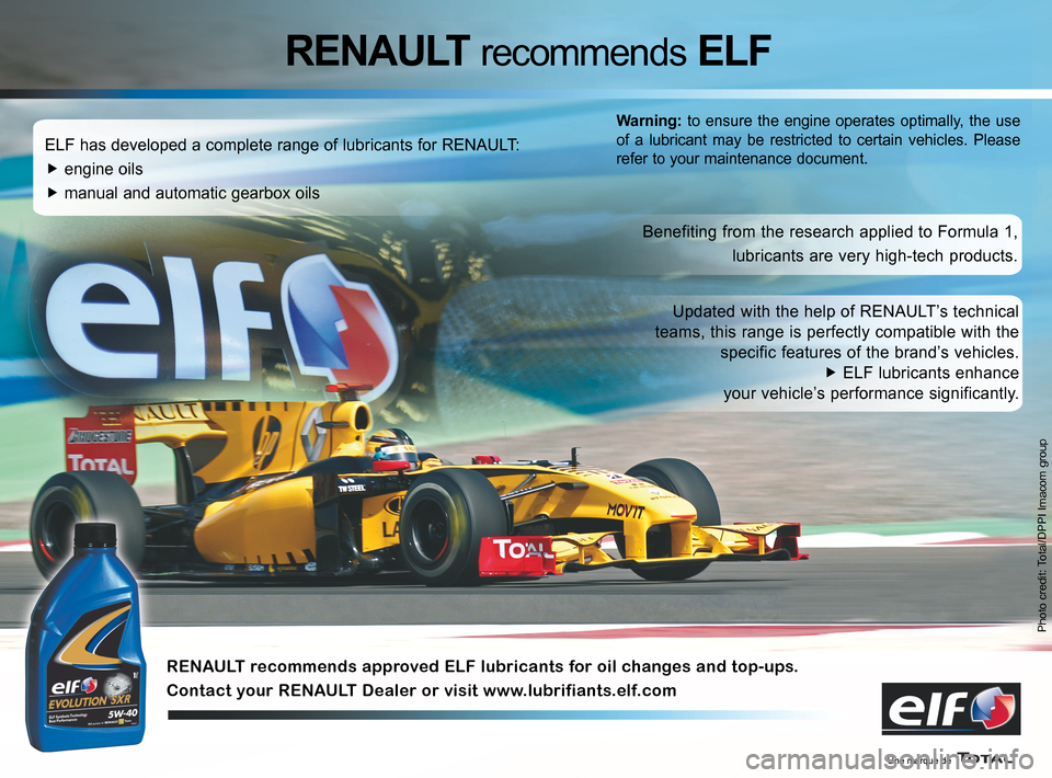RENAULT WIND 2012 1.G Owners Manual  Photo credit: Total/DPPI Imacom group ELF has developed a complete range of lubricants for RENAULT: f engine oils f manual and automatic gearbox oils Benefiting from the research applied to Formula