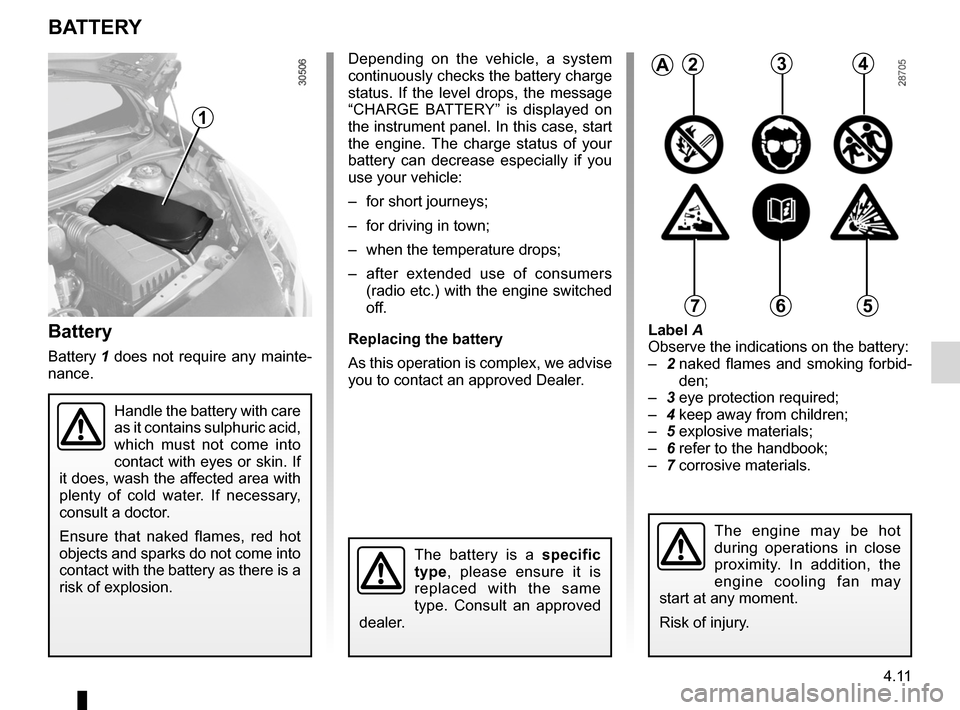 RENAULT WIND 2012 1.G Owners Manual battery................................................... (up to the end of the DU) 4.11 ENG_UD11219_1 Batterie (E33 - X33 - Renault) ENG_NU_865-6_E33_Renault_4 Battery Battery 1  does  not  require