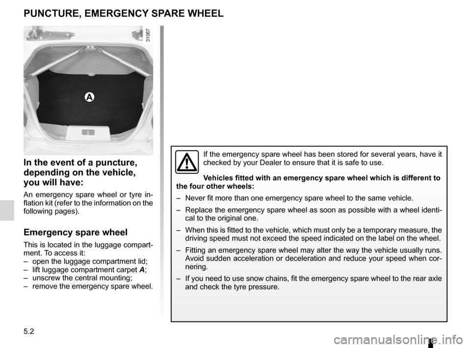 RENAULT WIND 2012 1.G Owners Manual emergency spare wheel ....................... (up to the end of the DU) puncture ................................................ (up to the end of the DU) 5.2 ENG_UD24632_3 Roue de secours (E33 - X33