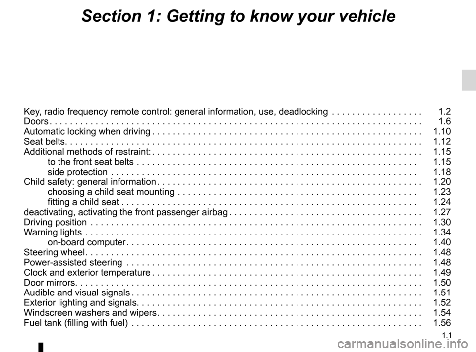 RENAULT WIND 2012 1.G Owners Manual 1.1 ENG_UD29993_7 Sommaire 1 (E33 - X33 - Renault) ENG_NU_865-6_E33_Renault_1 Section 1: Getting to know your vehicle Key, radio frequency remote control: general information, use, deadlocking  . . .