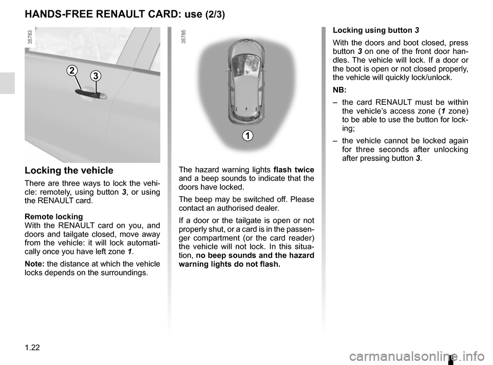 RENAULT ZOE 2014 1.G Owners Manual 1.22 HANDS-FREE RENAULT CARD: use (2/3) Locking the vehicle There are three ways to lock the vehi- cle: remotely, using button 3 , or using  the RENAULT card. Remote locking With the RENAULT card on y