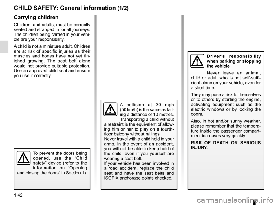 RENAULT ZOE 2014 1.G Service Manual 1.42 CHILD SAFETY: General information (1/2) Carrying children Children, and adults, must be correctly  seated and strapped in for all journeys.  The children being carried in your vehi- cle are your