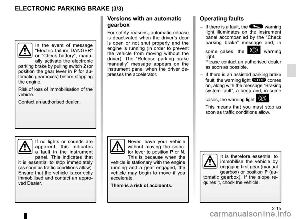 "RENAULT ESPACE 2015 5.G Owners Manual 2.15 Operating faults –  If there is a fault, the © warning  light illuminates on the instrument  panel accompanied by the ""Check  parking brake"" message and, in  some cases, the  } warning  li"