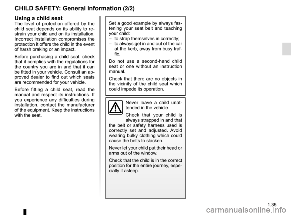 RENAULT KADJAR 2015 1.G Service Manual 1.35 CHILD SAFETY: General information (2/2) Using a child seat The level of protection offered by the  child seat depends on its ability to re- strain your child and on its installation.  Incorrect i
