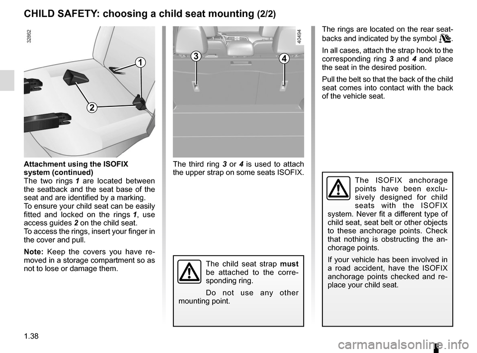 RENAULT KADJAR 2015 1.G Service Manual 1.38 CHILD SAFETY: choosing a child seat mounting (2/2) 3 The third ring 3 or 4 is used to attach  the upper strap on some seats ISOFIX. The ISOFIX anchorage  points have been exclu- sively designed f