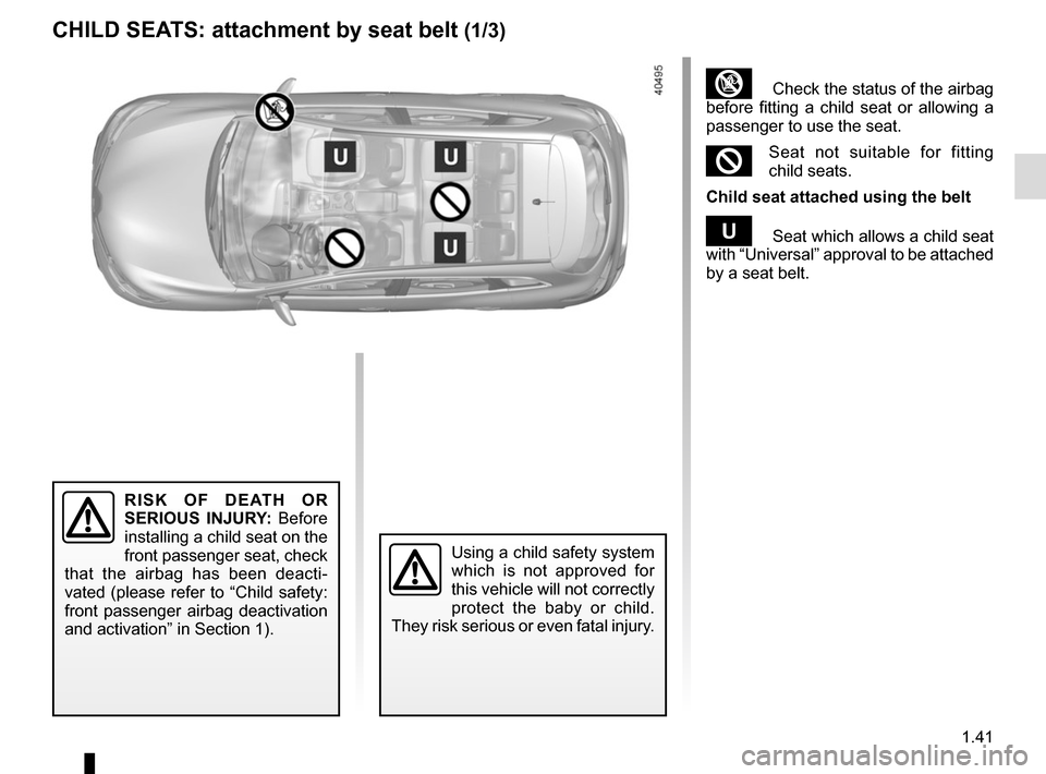 RENAULT KADJAR 2015 1.G Service Manual 1.41 CHILD SEATS: attachment by seat belt (1/3) RISK OF DEATH OR  SERIOUS INJURY: Before  installing a child seat on the  front passenger seat, check  that the airbag has been deacti- vated (please re