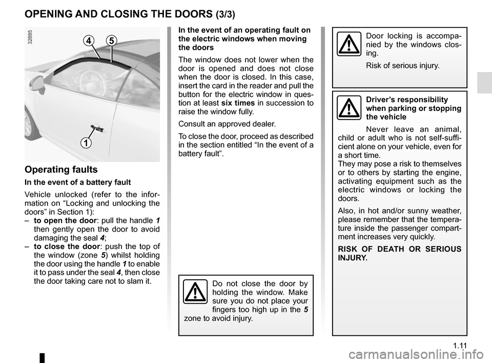 RENAULT MEGANE COUPE CABRIOLET 2015 X95 / 3.G User Guide 1.11 OPENING AND CLOSING THE DOORS (3/3) In the event of an operating fault on  the electric windows when moving  the doors The window does not lower when the  door is opened and does not close  when