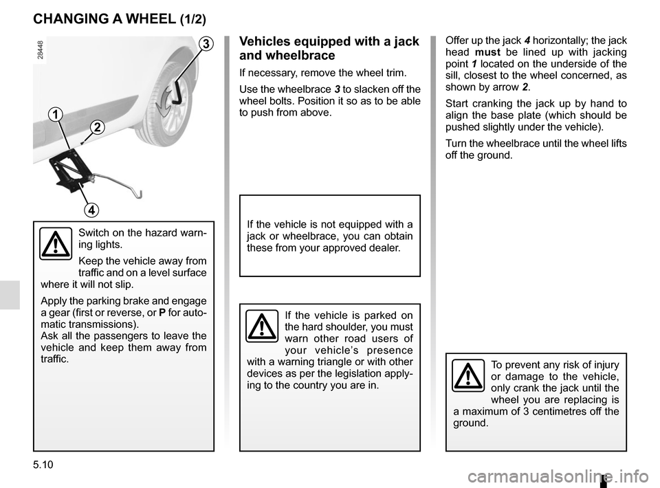 RENAULT MEGANE HATCHBACK 2015 X95 / 3.G Owners Manual 5.10 Offer up the jack 4 horizontally; the jack  head  must be lined up with jacking  point 1 located on the underside of the  sill, closest to the wheel concerned, as  shown by arrow  2. Start cranki