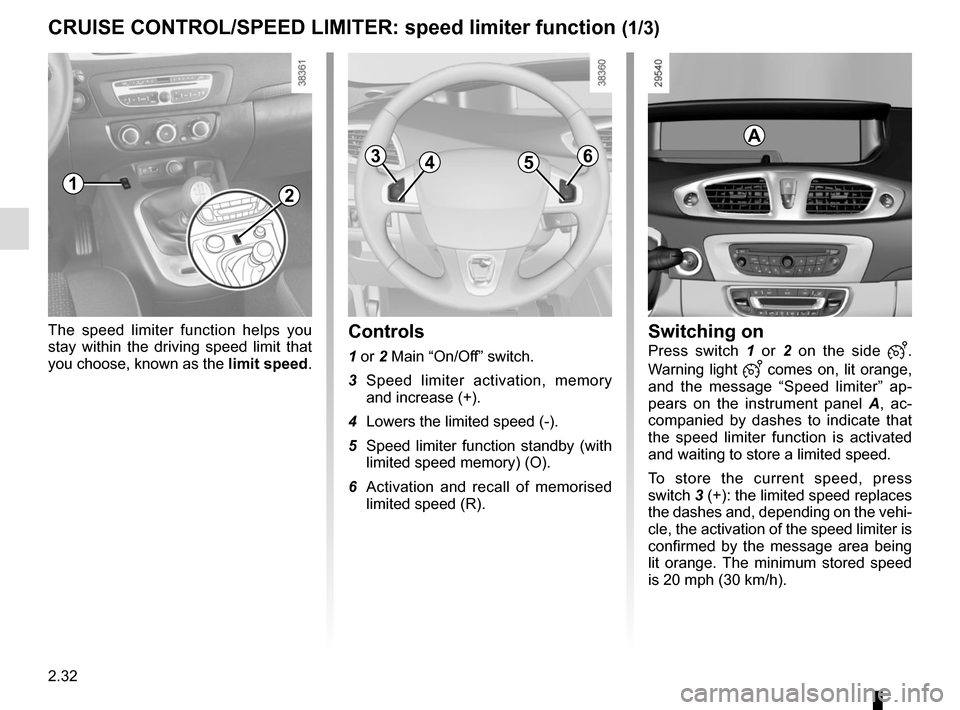 RENAULT SCENIC 2015 J95 / 3.G Owners Manual 2.32 CRUISE CONTROL/SPEED LIMITER: speed limiter function (1/3) The speed limiter function helps you  stay within the driving speed limit that  you choose, known as the limit speed.Controls 1 or 2 Mai