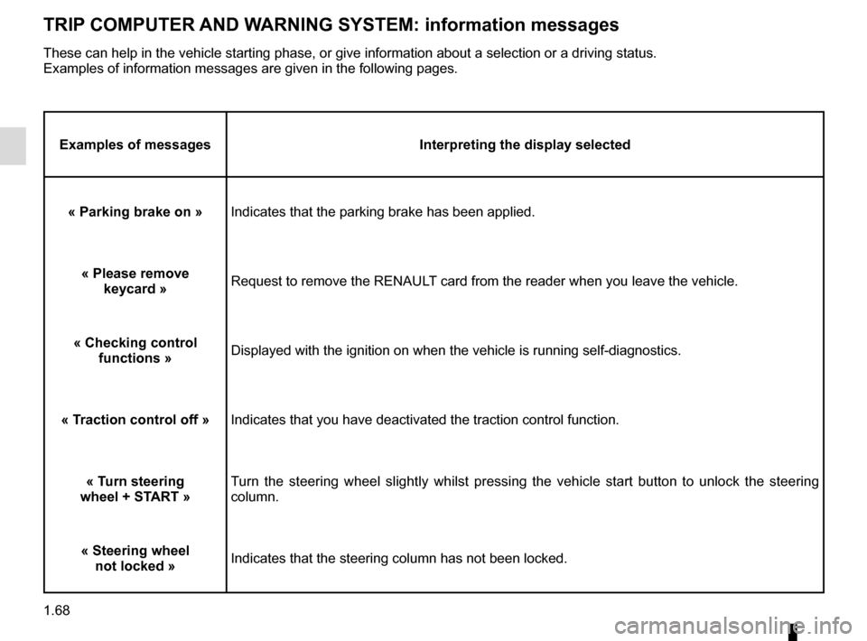 RENAULT SCENIC 2015 J95 / 3.G Manual PDF 1.68 TRIP COMPUTER AND WARNING SYSTEM: information messages Examples of messagesInterpreting the display selected « Parking brake on » Indicates that the parking brake has been applied. « Please re