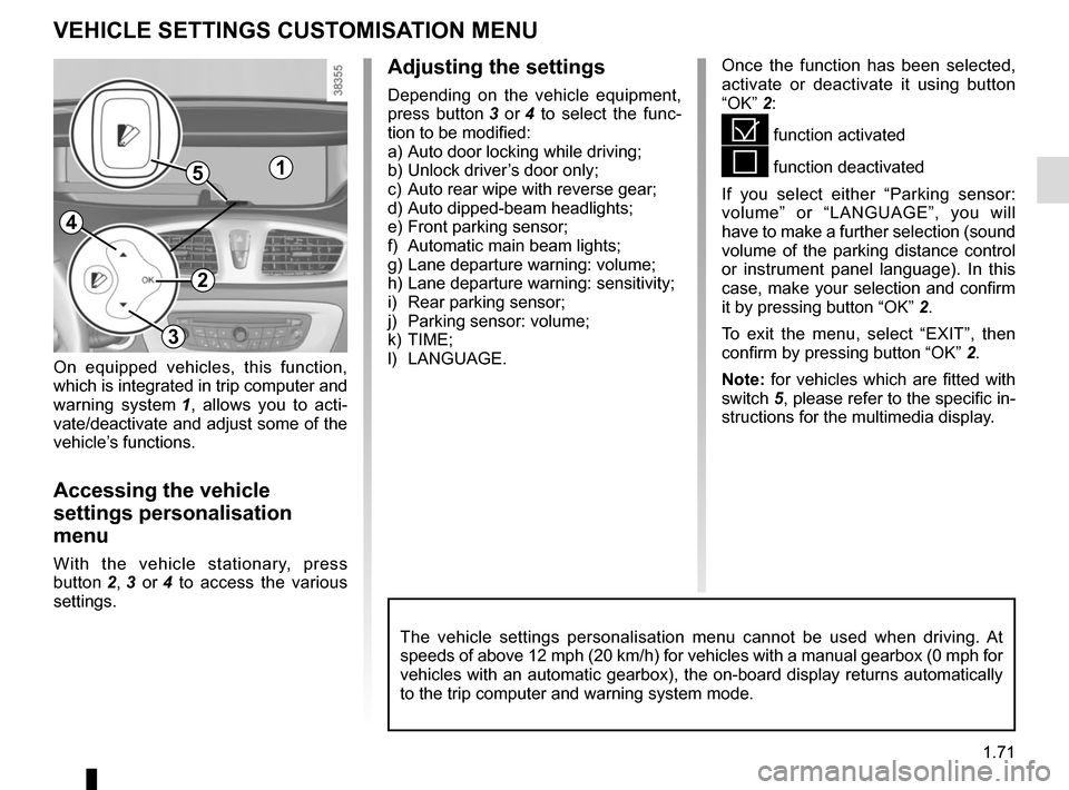 RENAULT SCENIC 2015 J95 / 3.G Manual PDF 1.71 VEHICLE SETTINGS CUSTOMISATION MENU Adjusting the settings Depending on the vehicle equipment,  press button 3 or  4 to select the func- tion to be modified: a) Auto door locking while driving; b