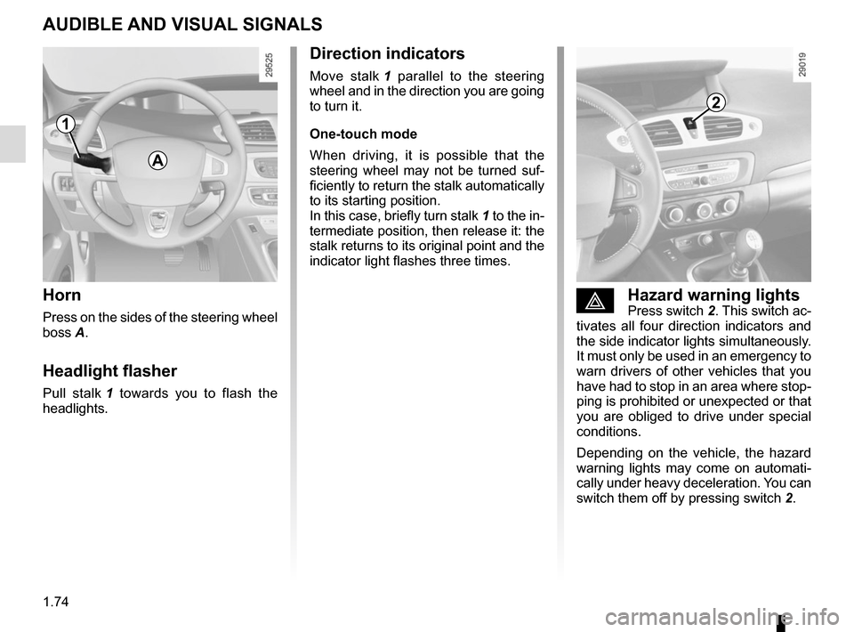 RENAULT SCENIC 2015 J95 / 3.G Manual PDF 1.74 AUDIBLE AND VISUAL SIGNALS Horn Press on the sides of the steering wheel  boss A. Headlight flasher Pull stalk 1 towards you to flash the  headlights. éHazard warning lightsPress switch  2. This
