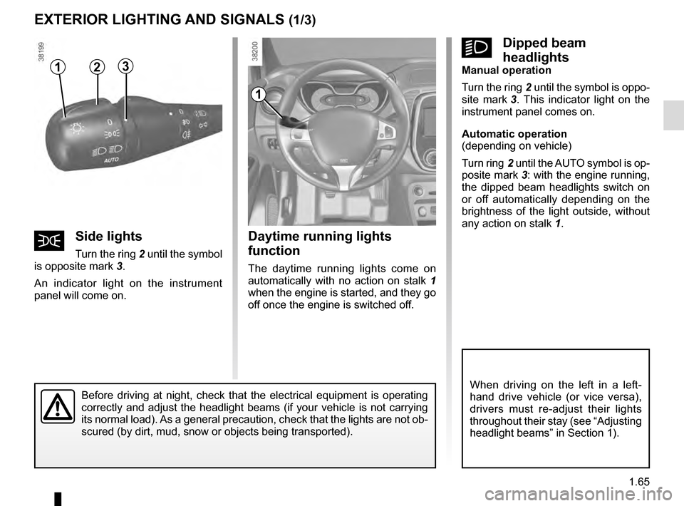 RENAULT CAPTUR 2016 1.G Manual PDF 1.65 Daytime running lights  function The daytime running lights come on  automatically with no action on stalk 1  when the engine is started, and they go  off once the engine is switched off. EXTERIO