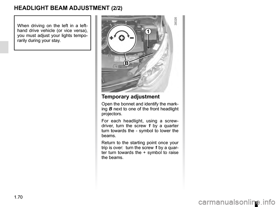 RENAULT CAPTUR 2016 1.G Manual PDF 1.70 HEADLIGHT BEAM ADJUSTMENT (2/2) Temporary adjustment Open the bonnet and identify the mark- ing B next to one of the front headlight  projectors. For each headlight, using a screw- driver, turn t