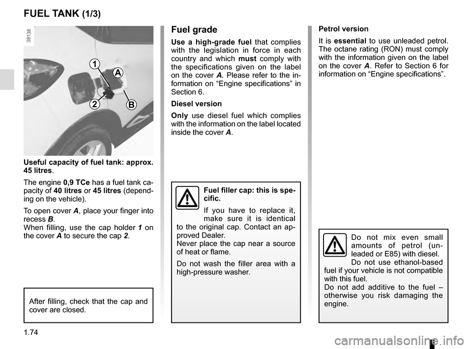 RENAULT CAPTUR 2016 1.G Manual PDF 1.74 FUEL TANK (1/3) A B2 1 Fuel grade Use a high-grade fuel that complies  with the legislation in force in each  country and which  must comply with  the specifications given on the label  on the co