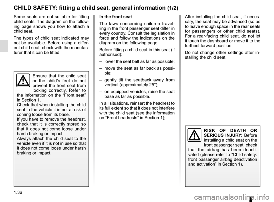 RENAULT CLIO ESTATE 2016 X98 / 4.G Service Manual 1.36 CHILD SAFETY: fitting a child seat, general information (1/2) Some seats are not suitable for fitting  child seats. The diagram on the follow- ing page shows you how to attach a  child seat. The