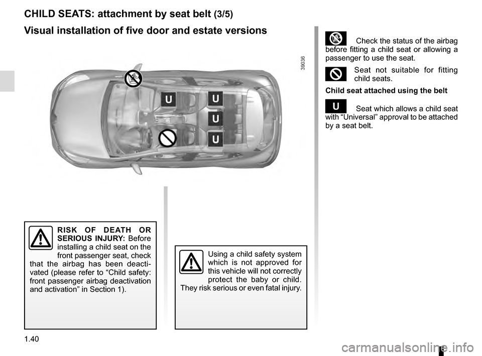 RENAULT CLIO ESTATE 2016 X98 / 4.G Service Manual 1.40 CHILD SEATS: attachment by seat belt (3/5) ³  Check the status of the airbag  before fitting a child seat or allowing a  passenger to use the seat. ²Seat not suitable for fitting  child seats.