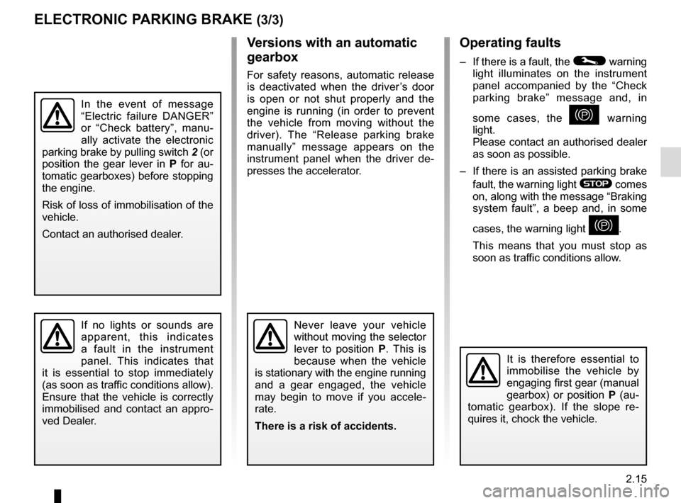 "RENAULT ESPACE 2016 5.G Owners Manual 2.15 Operating faults –  If there is a fault, the © warning  light illuminates on the instrument  panel accompanied by the ""Check  parking brake"" message and, in  some cases, the  } warning  li"