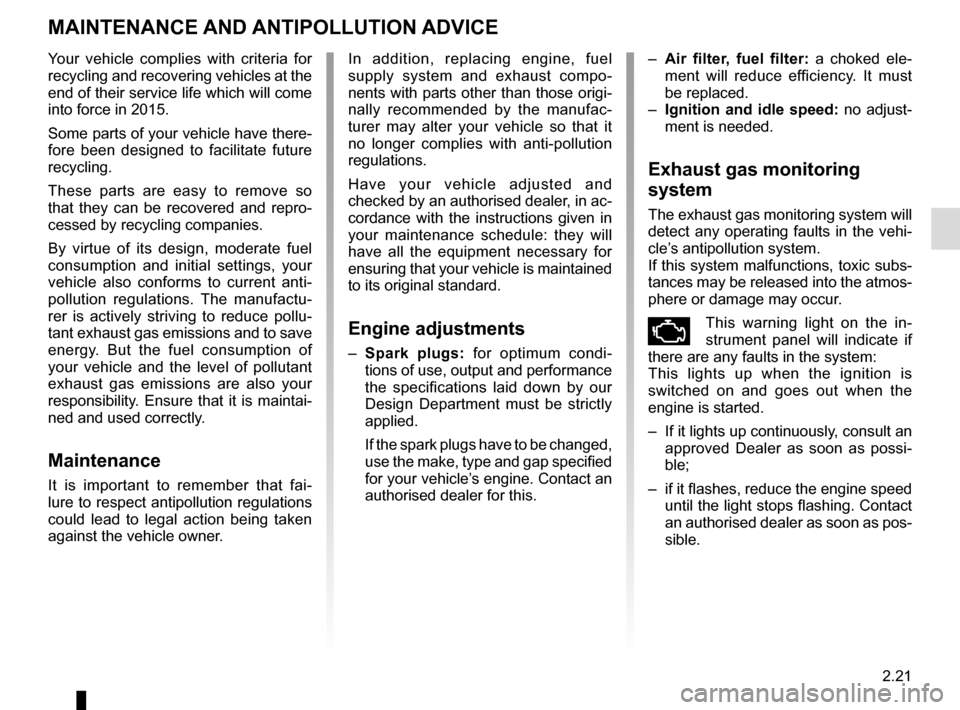 RENAULT ESPACE 2016 5.G Owners Manual 2.21 MAINTENANCE AND ANTIPOLLUTION ADVICE  Your vehicle complies with criteria for  recycling and recovering vehicles at the  end of their service life which will come  into force in 2015. Some parts